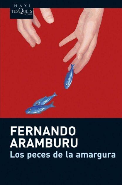 Portada LOS PECES DE LA AMARGURA - FERNANDO ARAMBURU - TUSQUETS