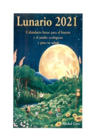 Portada LUNARIO 2021 - CALENDARIO LUNAR PARA EL HUERTO Y E - GROS, MICHEL -