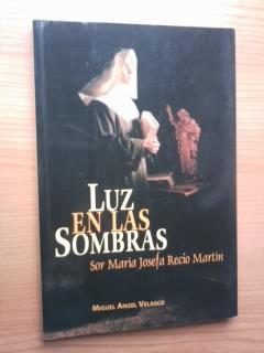 Portada LUZ EN LAS SOMBRAS. SOR MARIA JOSEFA RECIO MARTIN - MIGUEL ANGEL VELASCO - MIGUEL ANGEL VELASCO
