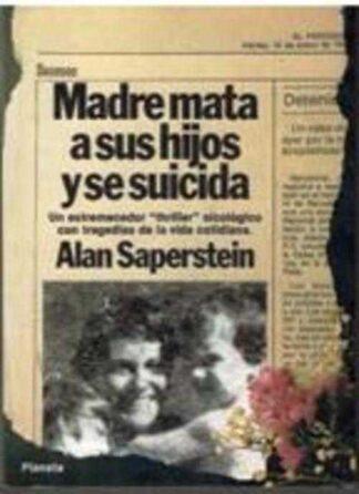 Portada MADRE MATA A SUS HIJOS Y SE SUICIDA - ALAN SAPERSTEIN - PLANETA