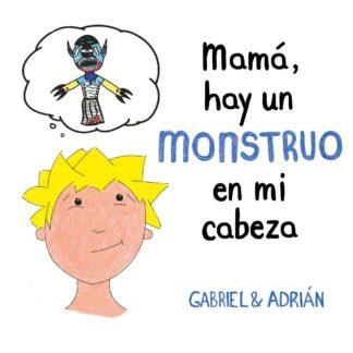 Portada MAMA, HAY UN MONSTRUO EN MI CABEZA - GABRIEL Y ADRIAN -