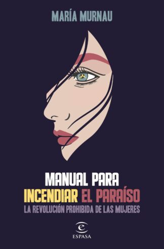Portada MANUAL PARA INCENDIAR EL PARAISO DE MARIA MURNAU - MARIA MURNAU - ESPASA CALPE