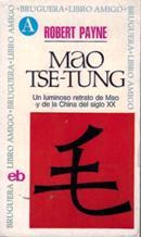 Portada MAO TSE TUNG. UN LUMINOSO RETRATO DE MAO Y DE LA CHINA DEL SIGLO XX  - ROBERT PAYNE - BRUGUERA