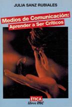 Portada MEDIOS DE COMUNICACION: APRENDER A SER CRITICOS - JULIA SANZ RUBIALES - ETICA