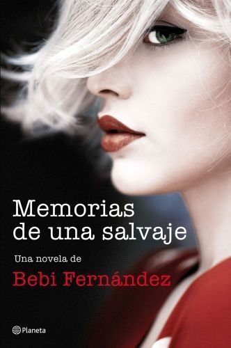 Portada MEMORIAS DE UNA SALVAJE - FERNÁNDEZ, BEBI - PLANETA