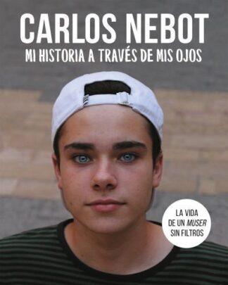 Portada MI HISTORIA A TRAVÉS DE MIS OJOS - CARLOS NEBOT - ALFAGUARA