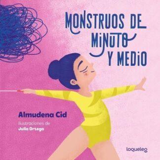 Portada MONSTRUOS DE MINUTO Y MEDIO - ALMUDENA CID TOSTADO - LOQUELEO