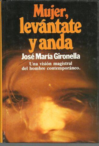 Portada MUJER LEVANTATE Y ANDA - JOSE MARIA GIRONELLA - PLANETA