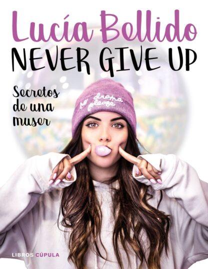 Portada NEVER GIVE UP. SECRETOS DE UNA MUSER - LUCIA BELLIDO SERRANO - LIBROS CUPULA