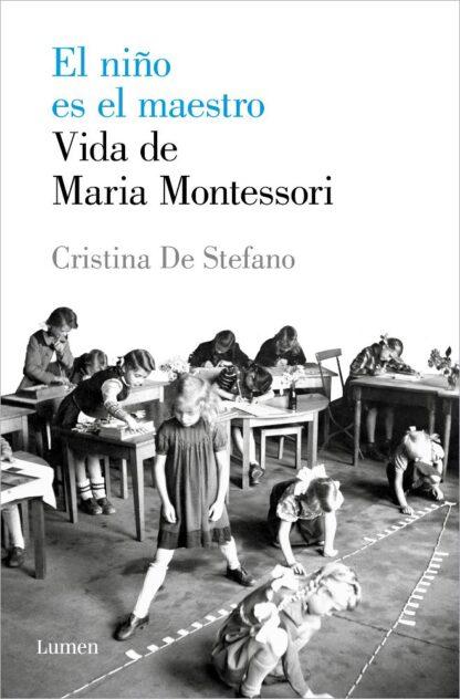 Portada NIÑO ES EL MAESTRO, EL.VIDA DE MARIA MONTESSORI.(E - DE STEFANO, CRISTINA - LUMEN