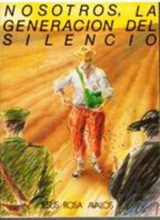 Portada NOSOTROS LA GENERACION DEL SILENCIO - JESUS ROSA AVALOS - ED DEL AUTOR