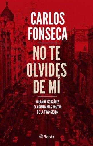 Portada NO TE OLVIDES DE MÍ - CARLOS FONSECA - CIRCULO DE LECTORES