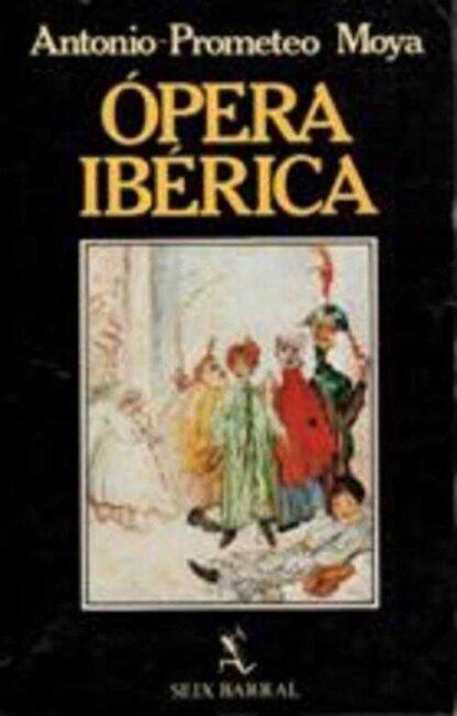 Portada OPERA IBERICA - ANTONIO PROMETEO MOYA - SEIX BARRAL