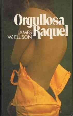 Portada ORGULLOSA RAQUEL - JAMES W. ELLISON - CIRCULO DE LECTORES