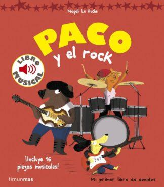 Portada PACO Y EL ROCK - LIBRO MUSICAL - LE HUCHE, MAGALI - CIRCULO DE LECTORES