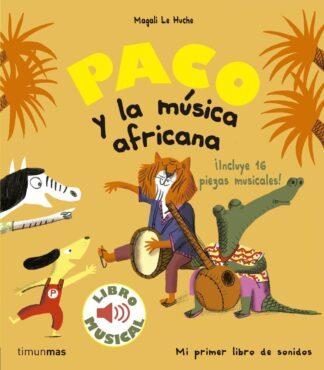 Portada PACO Y LA MUSICA AFRICANA. LIBRO MUSICAL - MAGALI LE HUCHE - CIRCULO DE LECTORES
