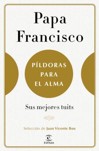 Portada PÍLDORAS PARA EL ALMA - FRANCISCO, PAPA / BOO, JUAN VICENTE - ESPASA CALPE