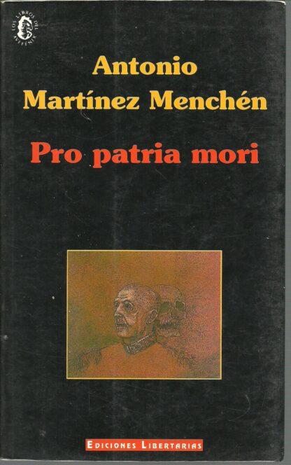 Portada PRO PATRIA MORI - ANTONIO MARTINEZ MENCHEN - EDICIONES LIBERTARIAS