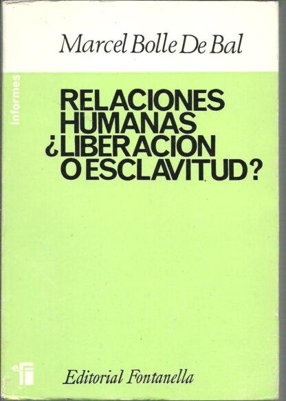 Portada RELACIONES HUMANAS ¿LIBERACION O ESCLAVITUD? - MARCEL BOLLE DE BAL - FONTANELLA