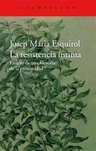 Portada RESISTENCIA INTIMA, LA - ENSAYO DE UNA FILOSOFIA D - ESQUIROL CALAF, JOSEP MARIA - ACANTILADO