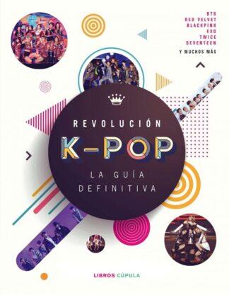 Portada REVOLUCIÓN K-POP: LA GUÍA DEFINITIVA - MALCOM CROFT - TIMUN MAS