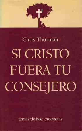 Portada SI CRISTO FUERA TU CONSEJERO - CHRIS THURMAN - TEMAS DE HOY
