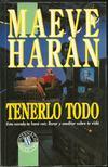 Portada TENERLO TODO - MAEVE HARAN - EDICIONES B