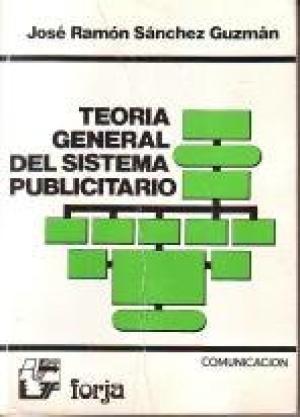 Portada TEORIA GENERAL DEL SISTEMA PUBLICITARIO - JOSE RAMON SANCHEZ GUZMAN - FORJA