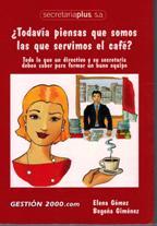 Portada ¿TODAVIA PIENSAS QUE SOMOS LAS QUE SERVIMOS EL CAFE? - ELENA GOMEZ / BEGOÑA GIMENEZ - GESTION