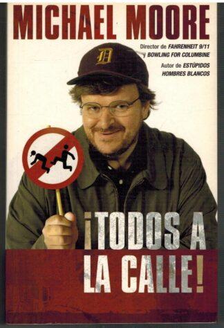 Portada ¡TODOS A LA CALLE! - MICHAEL MOORE - EDICIONES B