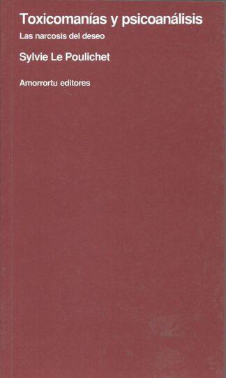 Portada TOXICOMANIAS Y PSICOANALISIS - SYLVIE LE POULICHET - AMORRORTU EDITORES
