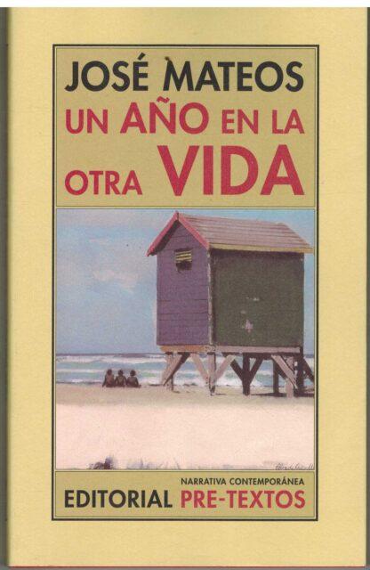 Portada UN AÑO EN LA OTRA VIDA - JOSE MATEOS - PRE TEXTOS