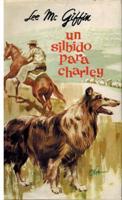 Portada UN SILBIDO PARA CHARLEY - LEE MCGIFFIN - MOLINO