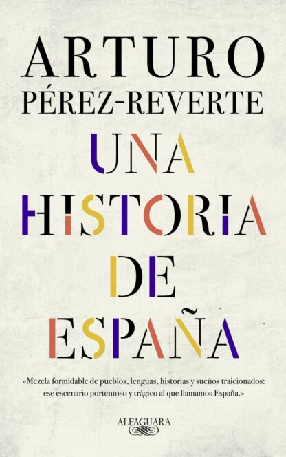 Portada UNA HISTORIA DE ESPAÑA - ARTURO PÉREZ-REVERTE - ALFAGUARA