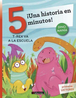 Portada ¡UNA HISTORIA EN 5 MINUTOS! T-REX VA A LA ESCUELA - STEFANO BORDIGLIONI - LABERINTO