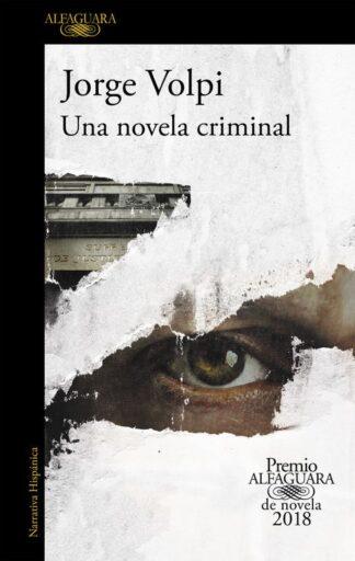 Portada UNA NOVELA CRIMINAL - JORGE VOLPI - ALFAGUARA