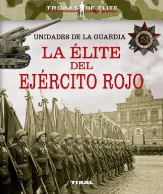 Portada UNIDADES DE LA GUARDIA. LA ÉLITE DEL EJÉRCITO ROJO - MARIANO GONZÁLEZ CLAVERO - TIKAL
