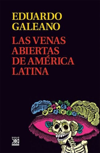 Portada VENAS ABIERTAS AMERICA LATINA.SI - GALEANO, EDUARDO - SIGLO VEINTIUNO DE EDITORES