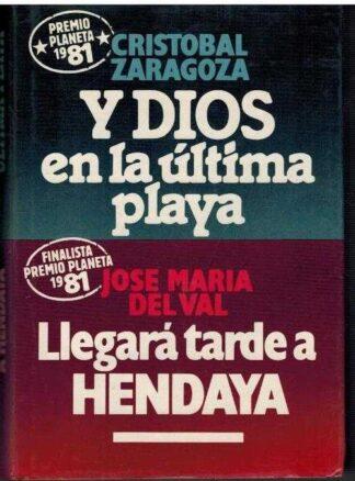 Portada Y DIOS EN LA ULTIMA PLAYA  LLEGARA TARDE A HENDAYA - CRISTOBAL ZARAGOZA,/JOSE MARIA DEL VAL - CIRCULO DE LECTORES