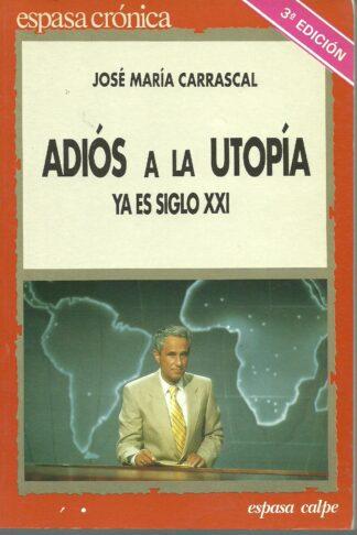 Portada ADIOS A LA UTOPIA YA ES SIGLO XXI - JOSE MARIA CARRASCAL - ESPASA CALPE