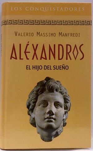 Portada ALEXANDROS. EL HIJO DEL SUEÑO - VALEIRO MASSIMO MANFREDI - RBA