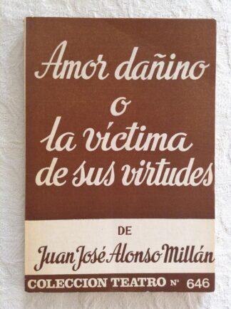 Portada AMOR DAÑINO O LA VICTIMA DE SUS VIRTUDES - JUAN JOSE ALONSO MILLAN - ALFIL