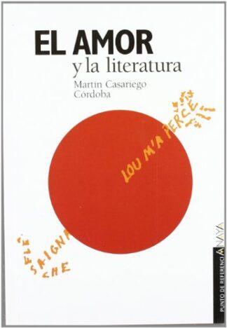 Portada AMOR Y LA LITERATURA - MARTIN CASARIEGO CORDOBA - ANAYA