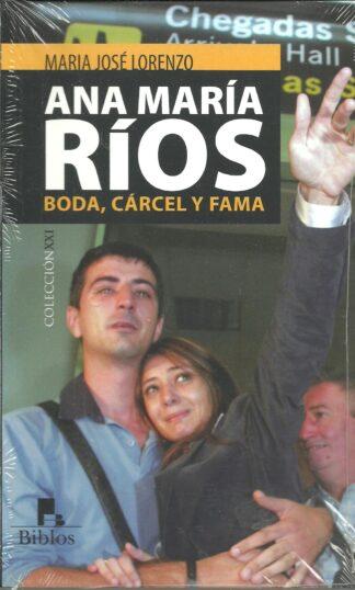 Portada ANA MARIA RIOS. BODA CARCEL Y FAMA - MARIA JOSE LORENZO - BIBLOS