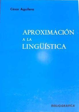 Portada APROXIMACION A LA LINGUISTICA - CESAR AGUILERA - BIBLIOGRAFICA