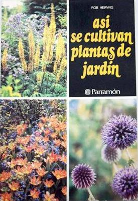 Portada ASI SE CULTIVAN PLANTAS DE JARDIN (BULBOS Y TUBERCULOS) - ROB HERWIG - PARRAMON