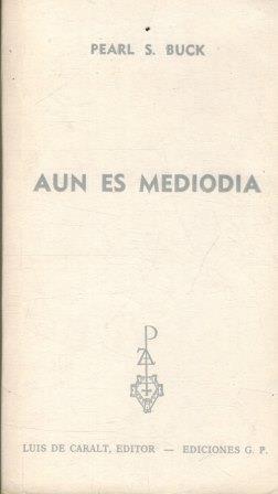 Portada AUN ES MEDIODIA - PEARL S BUCK - EDICIONES G.P
