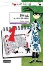 Portada BLANCA, LA NUEVA DEL EQUIPO -     VIOLETA  MONREAL - EVEREST