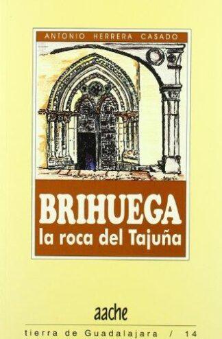 Portada BRIHUEGA, LA ROCA DE TAJUÑA - ANTONIO HERRERA CASADO - AACHE