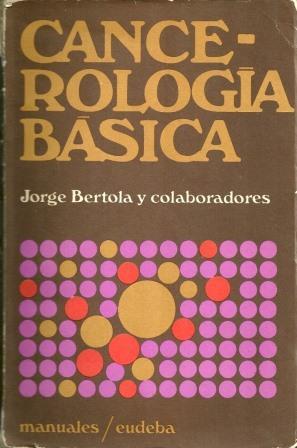 Portada CANCEROLOGIA BASICA - JORGE BERTOLA Y COLABORADORES - EUDEBA